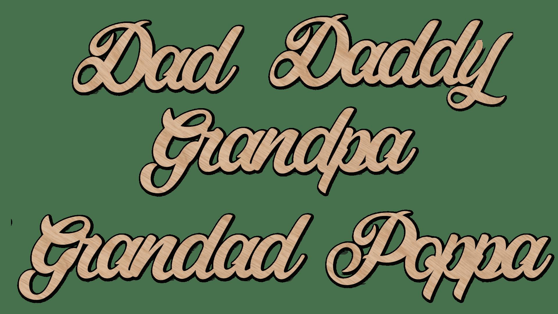 Dad, daddy, grandpa, grandad and poppa